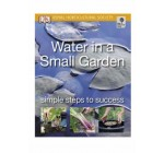 Water in a Small Garden: Simple steps to success (RHS Simple Steps to Success)