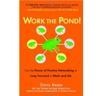 Work the Pond!: Use the Power of Positive Networking to Leap Forward in Work and Life