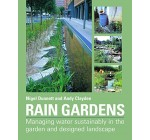 Rain Gardens: Managing Water Sustainably in the Garden and Designed Landscape: Sustainable Rainwater Management for the Garden and Designed Landscape Reviews