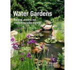 Water Gardens: Building, Planting and Maintaining Water Features