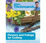 Alan Titchmarsh How to Garden: Flowers and Foliage for Cutting Reviews