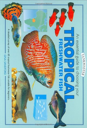 An Essential Guide to Choosing Your Tropical Freshwater Fish (Tankmaster)