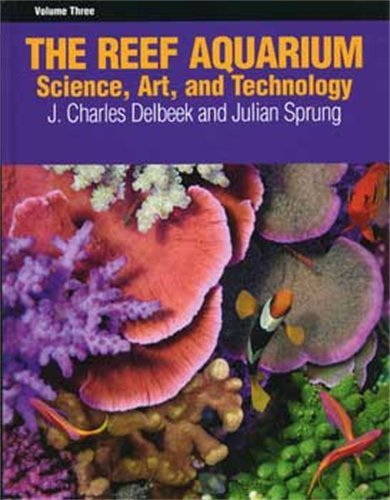 The Reef Aquarium, Volume Three: Science, Art, and Technology: 3