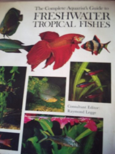 Complete Aquarist's Guide to Freshwater Tropical Fishes