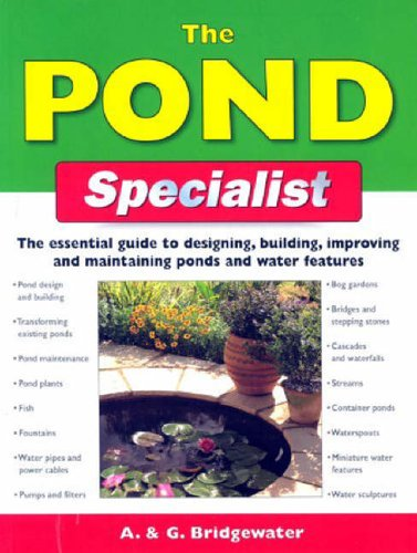 The Pond Specialist: The Essential Guide to Designing, Building, Improving and Maintaining Ponds and Water Features (Specialist Series)