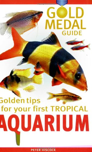 Your First Tropical Aquarium: Gold Medal Guide