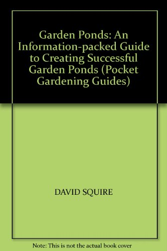 Garden Ponds: An Information-Packed Guide to Creating Successful Garden Ponds (Pocket Gardening Guides)