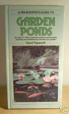 A Fishkeeper's Guide to Garden Ponds : An Easy to Follow Practical Guide to Constructing, Stocking and Maintaining a Pond In Your Garden Reviews