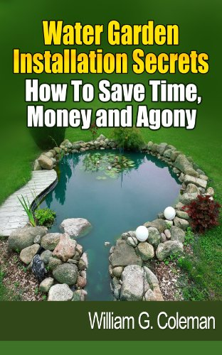 Water Garden Installation Secrets: How To Save Time, Money and Agony (Water Garden Masters Series) Reviews