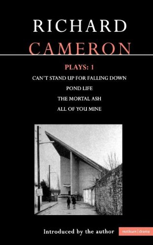 "Cameron Plays: 1: Can't Stand Up for Falling Down; Pond Life; The Mortal Ash; All of You Mine: ""Can't Stand Up for Falling Down""; ""Pond Life""; the … of You Mine"" Vol 1 (Contemporary Dramatists)"