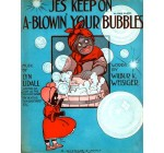 WONDERFUL A4 GLOSSY PRINT – 'JES' KEEP ON A-BLOWIN' YOUR BUBBLES' – CIRCA 1918 (A4 PRINTS – VINTAGE SHEET MUSIC / SONG BOOK COVERS)