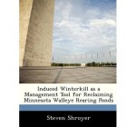 Induced Winterkill as a Management Tool for Reclaiming Minnesota Walleye Rearing Ponds (Paperback) – Common