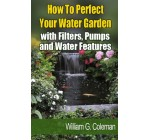 How To Perfect Your Water Garden with Pumps, Filters and Water Features (Water Garden Masters Series) Reviews