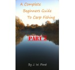 A Complete Beginners Guide to Carp Fishing PART 2