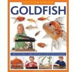 How to Look After Your Goldfish : A Practical Guide To Caring For Your Pet, In Step-By-Step Photographs
