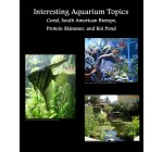 Interesting Aquarium Topics: Corals, South American Biotope, Protein Skimmers, and Koi Pond Reviews