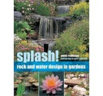 Splash!: Rock and Water Design in Gardens: Written by Peter Robinson, 2003 Edition, Publisher: Southwater [Paperback]