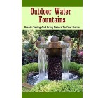 Outdoor Water Fountains: Breath Taking and Bring Nature to Your Home